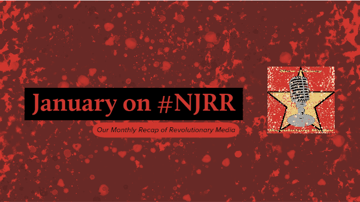 January on #NJRR a month of revolutionary media